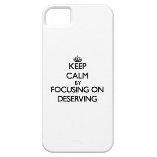 Keep Calm by focusing on Deserving iPhone 5 Covers