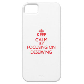 Keep Calm by focusing on Deserving iPhone 5/5S Covers