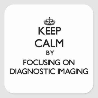 Keep calm by focusing on Diagnostic Imaging Square Stickers