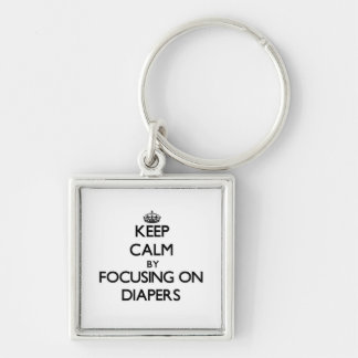Keep Calm by focusing on Diapers Key Chains