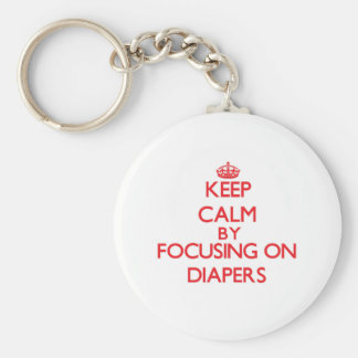 Keep Calm by focusing on Diapers Keychains
