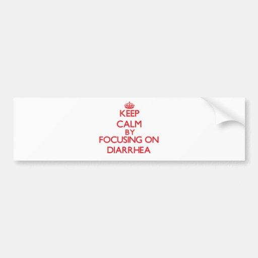 Keep Calm by focusing on Diarrhea Bumper Stickers