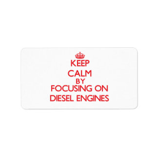 Keep Calm by focusing on Diesel Engines Personalized Address Label
