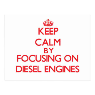 Keep Calm by focusing on Diesel Engines Post Cards