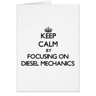 Keep calm by focusing on Diesel Mechanics Greeting Card