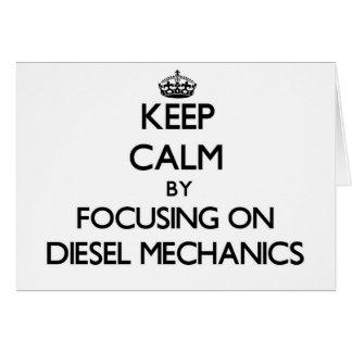 Keep calm by focusing on Diesel Mechanics Greeting Cards