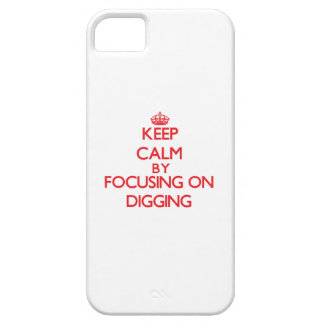 Keep Calm by focusing on Digging iPhone 5 Cases