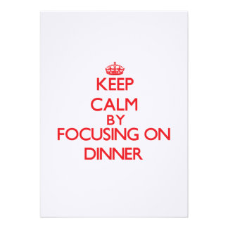 Keep Calm by focusing on Dinner Personalized Invitation