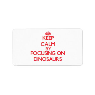 Keep Calm by focusing on Dinosaurs Personalized Address Labels