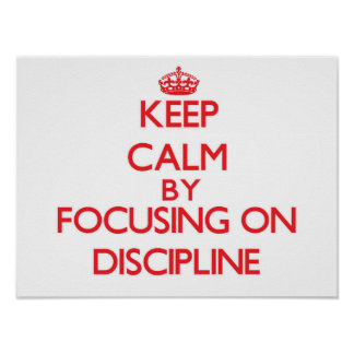 Keep Calm by focusing on Discipline Posters