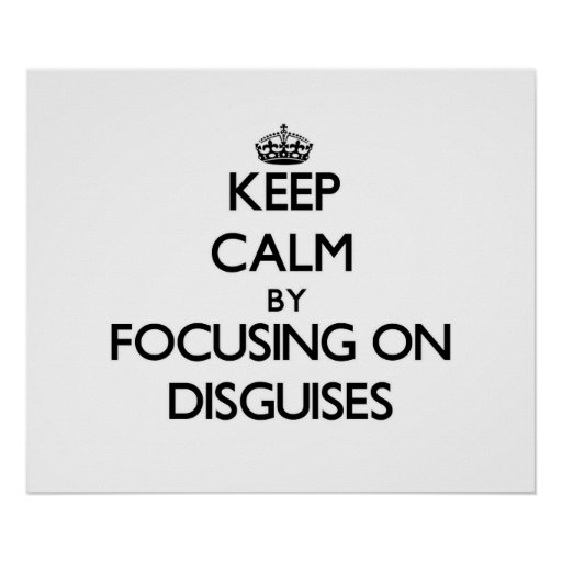 Keep Calm by focusing on Disguises Posters