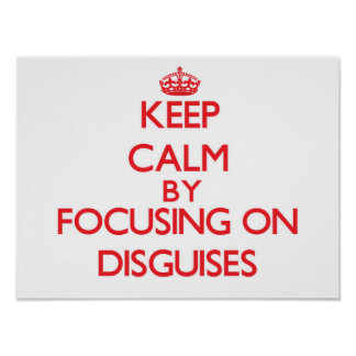 Keep Calm by focusing on Disguises Print