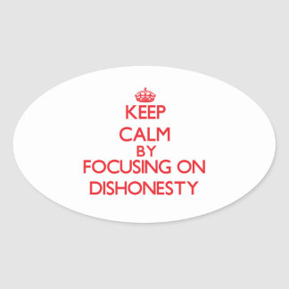 Keep Calm by focusing on Dishonesty Oval Stickers