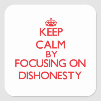 Keep Calm by focusing on Dishonesty Stickers