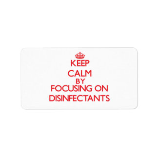 Keep Calm by focusing on Disinfectants Personalized Address Labels