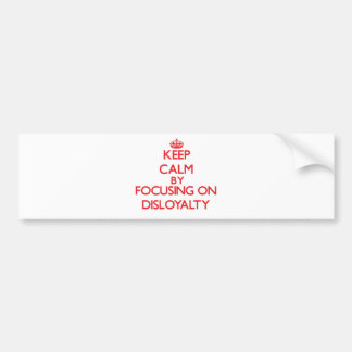 Keep Calm by focusing on Disloyalty Bumper Stickers