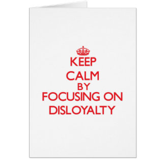 Keep Calm by focusing on Disloyalty Cards