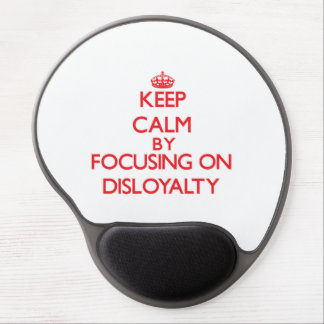Keep Calm by focusing on Disloyalty Gel Mouse Pads