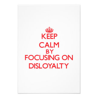 Keep Calm by focusing on Disloyalty Invitations