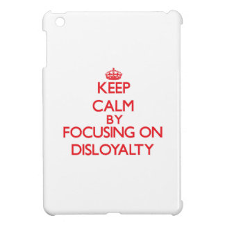 Keep Calm by focusing on Disloyalty iPad Mini Covers