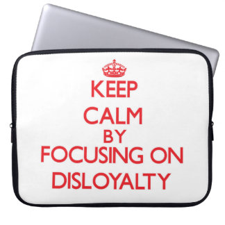 Keep Calm by focusing on Disloyalty Computer Sleeve