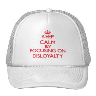 Keep Calm by focusing on Disloyalty Mesh Hats