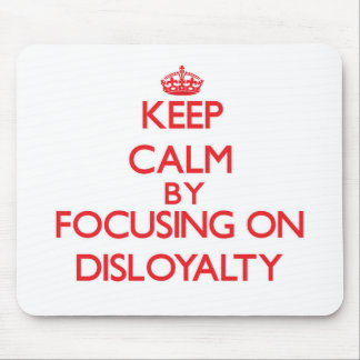 Keep Calm by focusing on Disloyalty Mousepad
