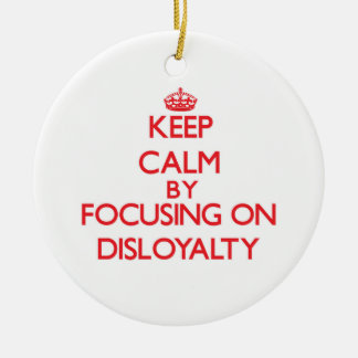 Keep Calm by focusing on Disloyalty Christmas Tree Ornament
