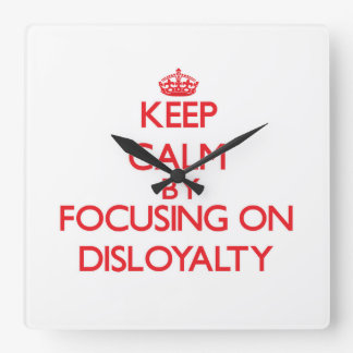 Keep Calm by focusing on Disloyalty Wall Clock