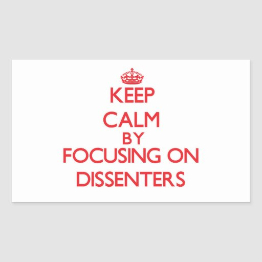 Keep Calm by focusing on Dissenters Stickers