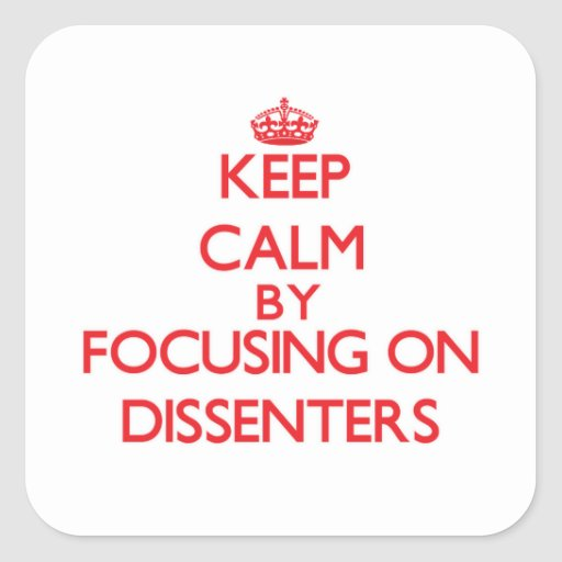 Keep Calm by focusing on Dissenters Sticker