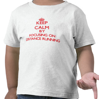 Keep Calm by focusing on Distance Running Tshirts