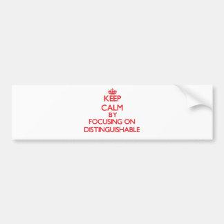 Keep Calm by focusing on Distinguishable Bumper Sticker