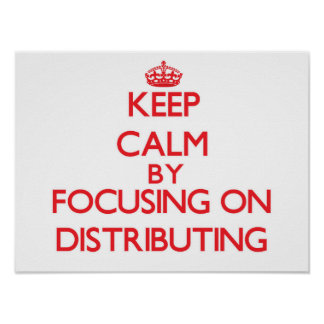 Keep Calm by focusing on Distributing Poster