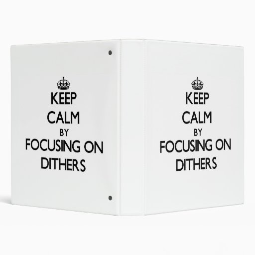Keep Calm by focusing on Dithers 3 Ring Binders