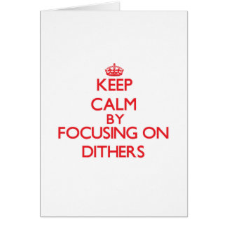 Keep Calm by focusing on Dithers Greeting Cards