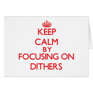 Keep Calm by focusing on Dithers Card