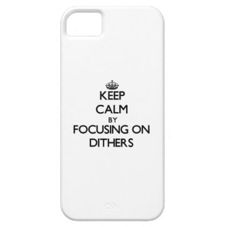 Keep Calm by focusing on Dithers iPhone 5 Case