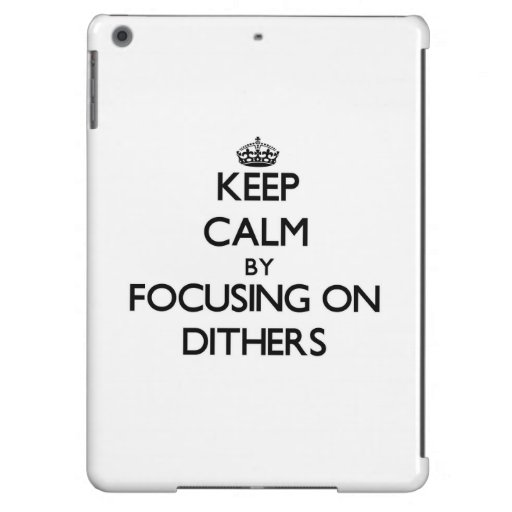 Keep Calm by focusing on Dithers Case For iPad Air