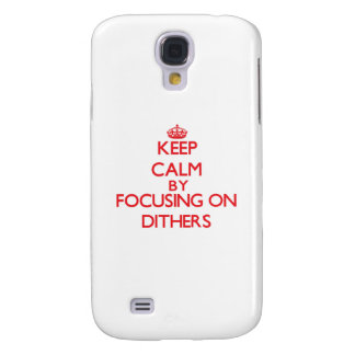Keep Calm by focusing on Dithers Galaxy S4 Cases