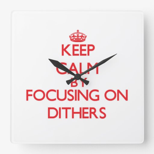 Keep Calm by focusing on Dithers Wall Clocks