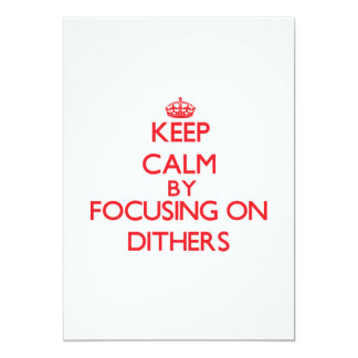 Keep Calm by focusing on Dithers 5x7 Paper Invitation Card