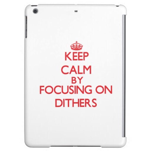 Keep Calm by focusing on Dithers Cover For iPad Air