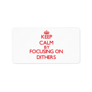 Keep Calm by focusing on Dithers Custom Address Label