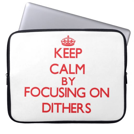 Keep Calm by focusing on Dithers Laptop Sleeve
