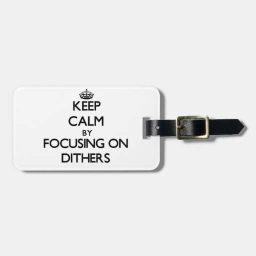 Keep Calm by focusing on Dithers Travel Bag Tag