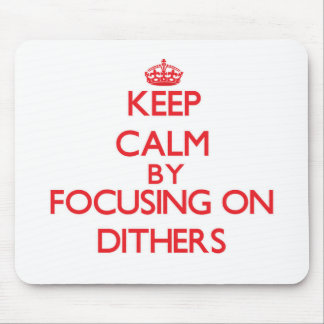 Keep Calm by focusing on Dithers Mouse Pads