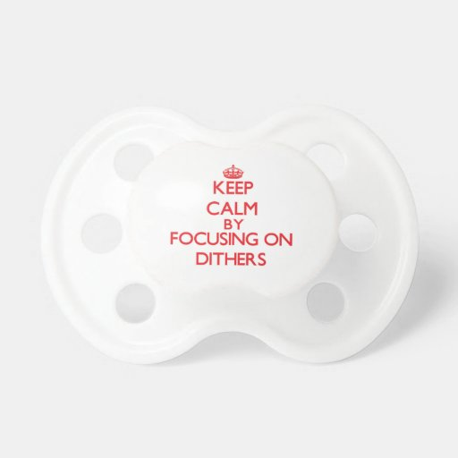 Keep Calm by focusing on Dithers Baby Pacifiers