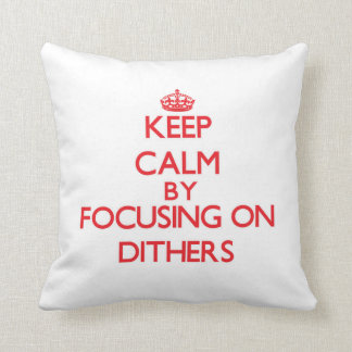 Keep Calm by focusing on Dithers Pillow