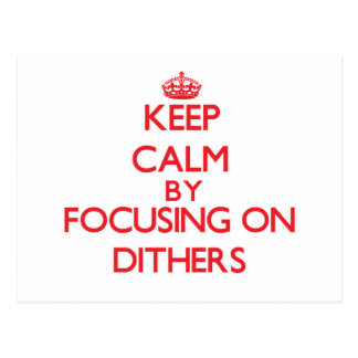 Keep Calm by focusing on Dithers Post Cards